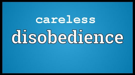 Careless Disobedience